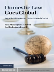 Domestic Law Goes Global - Legal Traditions and International Courts ebook by Professor Emilia Justyna Powell,Professor & Chair Sara McLaughlin Mitchell