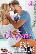 Oh, Fudge ebook by Erin Nicholas