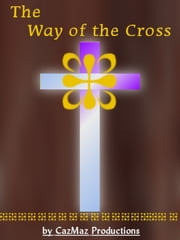 The Way of the Cross ebook by CazMaz Productions