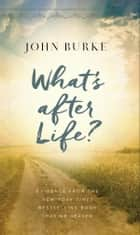 What's after Life? - Evidence from the New York Times Bestselling Book Imagine Heaven ebook by