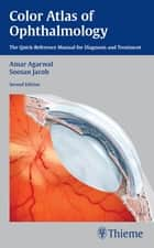 Color Atlas of Ophthalmology ebook by Amar Agarwal,Soosan Jacob