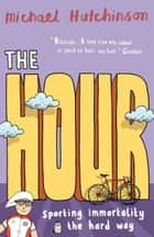 The Hour - Sporting immortality the hard way ebook by Michael Hutchinson