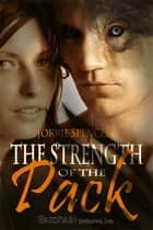Strength of the Pack ebook by Jorrie Spencer