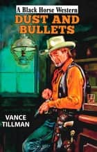 Dust and Bullets ebook by Vance Tillman