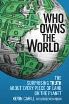 Who Owns the World ebook by Kevin Cahill,Rob McMahon