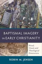 Baptismal Imagery in Early Christianity ebook by Robin M. Jensen