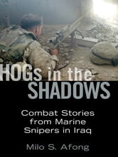 Hogs in the Shadows - Combat Stories from Marine Snipers in Iraq ebook by Milo S. Afong