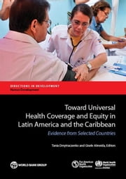 Toward Universal Health Coverage and Equity in Latin America and the Caribbean: Evidence from Selected Countries ebook by Dmytraczenko, Tania