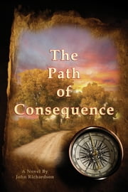 The Path of Consequence ebook by John Richardson