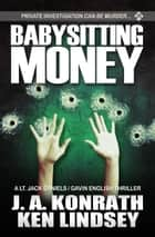 Babysitting Money - A Gavin English/LT. Jack Daniels Thriller ebook by Ken Lindsey, J.A. Konrath
