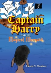 Captain Harry and his Magical Mermaid ebook by Lavada N. Meadows