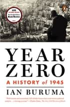 Year Zero - A History of 1945 ebook by Ian Buruma