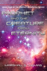 Prophet and the Creature from Eternity ebook by Marshall S Thomas