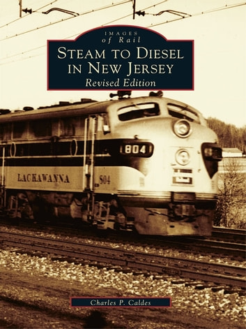 Steam to Diesel in New Jersey - Revised Edition ebook by Charles P. Caldes