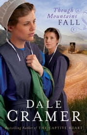 Though Mountains Fall (The Daughters of Caleb Bender Book #3) ebook by Dale Cramer