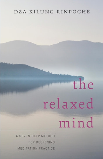 The Relaxed Mind - A Seven-Step Method for Deepening Meditation Practice ebook by Dza Kilung Rinpoche