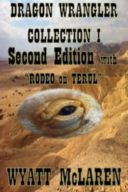 Dragon Wrangler Collection I: Second Edition ebook by Wyatt McLaren