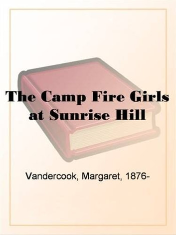 The Camp Fire Girls At Sunrise Hill ebook by Margaret Vandercook