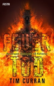 Feuertod - Apokalypse-Horror vom US-Kultautor ebook by Tim Curran