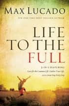 Life to the Full ebook by Max Lucado
