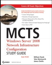 MCTS Windows Server 2008 Network Infrastructure Configuration Study Guide - Exam 70-642 ebook by William Panek,Tylor Wentworth,James Chellis