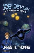 Joe Devlin e lo Star Fighter perduto ebook by James R. Thomas
