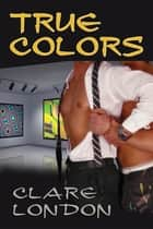 True Colors ebook by Clare London