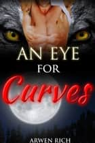 An Eye For Curves (Werewolf & BBW Erotic Romance) ebook by
