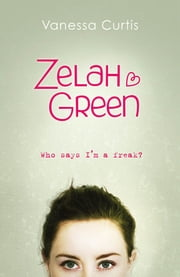Zelah Green: Who Says I'm a Freak? ebook by Vanessa Curtis