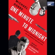 One Minute to Midnight - Kennedy, Khrushchev, and Castro on the Brink of Nuclear War audiobook by Michael Dobbs