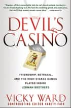 The Devil's Casino - Friendship, Betrayal, and the High Stakes Games Played Inside Lehman Brothers ebook by Vicky Ward