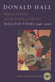White Apples and the Taste of Stone - Selected Poems 1946-2006 ebook by Donald Hall