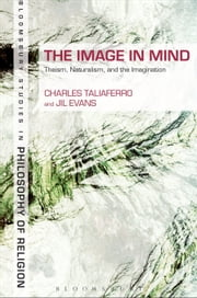 The Image in Mind - Theism, Naturalism, and the Imagination ebook by Professor Charles Taliaferro,Jil Evans