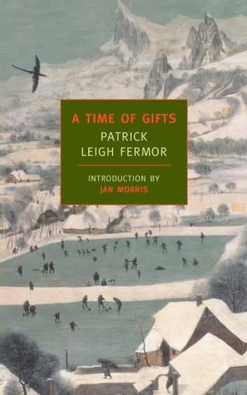 A Time of Gifts - On Foot to Constantinople: From the Hook of Holland to the Middle Danube ebook by Patrick Leigh Fermor