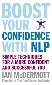 Boost Your Confidence with NLP - Simple Techniques for a More Confident and Successful You ebook by Ian McDermott