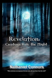 Revelation: Creatures Rule the Night ebook by Nathaniel Connors