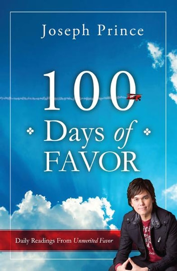 100 Days Of Favor - Daily Readings From Unmerited Favor ebook by Joseph Prince