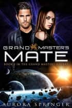 Grand Master's Mate ebook by Aurora Springer