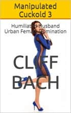 Manipulated Cuckold 3 ebook by Cliff Bach