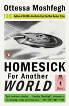 Homesick for Another World - Stories ebook by Ottessa Moshfegh