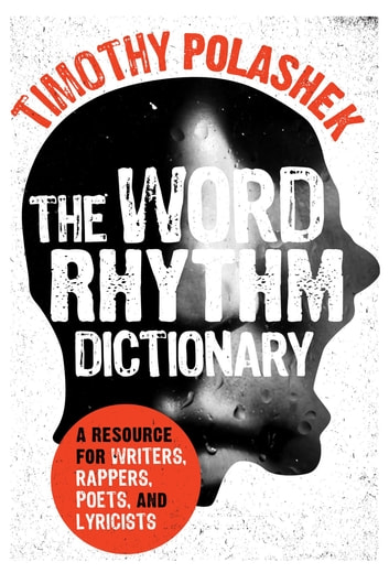 The Word Rhythm Dictionary - A Resource for Writers, Rappers, Poets, and Lyricists ebook by Timothy Polashek