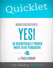 Quicklet on Noah Goldstein, Steve Martin and Robert Cialdini's Yes! ebook by Paula  Braun