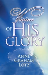 The Vision of His Glory ebook by Anne Graham Lotz