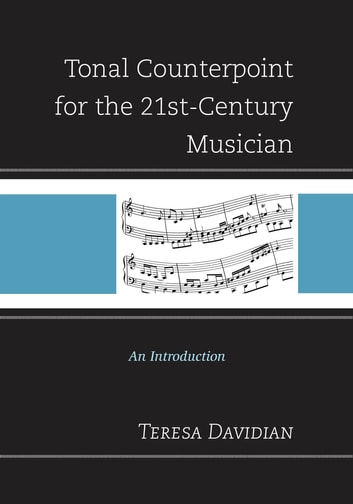 Tonal Counterpoint for the 21st-Century Musician - An Introduction ebook by Teresa Davidian