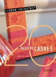20 Idées de cadres ebook by Richard Boutin, Richard Boutin, Natacha Seret