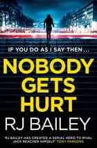 Nobody Gets Hurt - The second action thriller featuring bodyguard extraordinaire Sam Wylde ebook by RJ Bailey