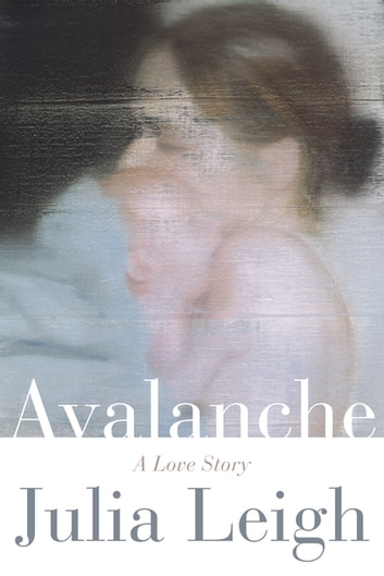 Avalanche: A Love Story ebook by Julia Leigh