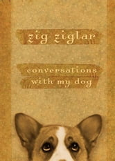 Conversations with My Dog ebook by Zig Ziglar
