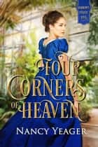 Four Corners of Heaven ebook by Nancy Yeager