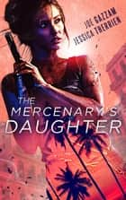 The Mercenary's Daughter ebook by Joe Gazzam, Jessica Therrien